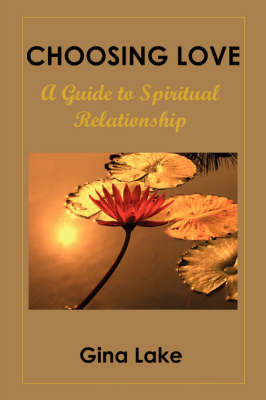 Choosing Love: A Guide to Spiritual Relationship by Gina Lake