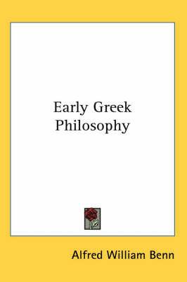 Early Greek Philosophy by Alfred William Benn