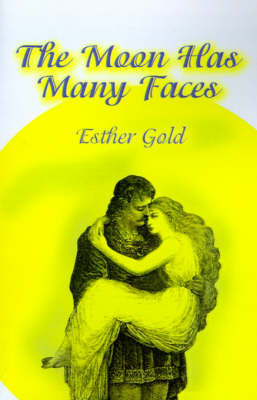 The Moon Has Many Faces by Esther Gold