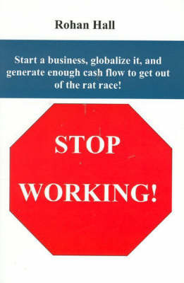 Stop Working! by Rohan Hall