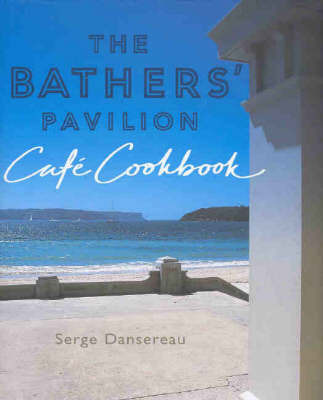The Bather's Pavilion Cafe Cookbook by Serge Dansereau