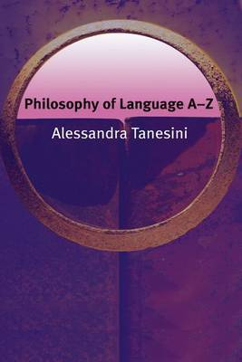 Philosophy of Language A-Z by Alessandra Tanesini