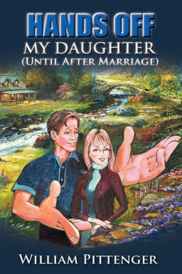 Hands Off My Daughter (Until After Marriage) by William Pittenger