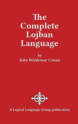 The Complete Lojban Language by John W. Cowan
