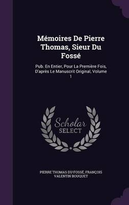 Memoires de Pierre Thomas, Sieur Du Fosse by Pierre Thomas Du Fosse