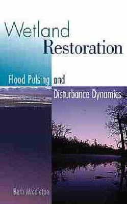 Wetland Restoration, Flood Pulsing, and Disturbance Dynamics by Beth A. Middleton