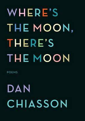 Where's the Moon, There's the Moon by Dan Chiasson image