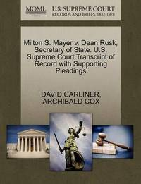 Milton S. Mayer V. Dean Rusk, Secretary of State. U.S. Supreme Court Transcript of Record with Supporting Pleadings by David Carliner