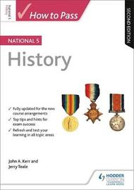 How to Pass National 5 History: Second Edition by John Kerr