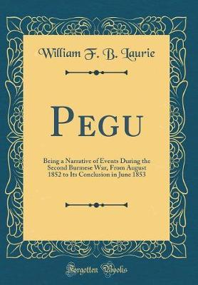 Pegu by William F B Laurie