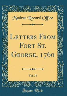 Letters from Fort St. George, 1760, Vol. 35 (Classic Reprint) by Madras Record Office