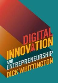 Digital Innovation and Entrepreneurship by Dick Whittington