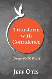 Transform with Confidence by Jeff Otis image