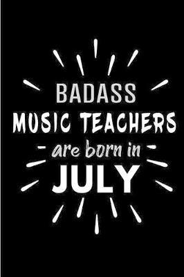 Badass Music Teachers Are Born In July by Cakes N Candles
