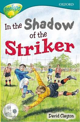 Oxford Reading Tree: Level 16: Treetops Stories: in the Shadow of the Striker by Susan Gates image