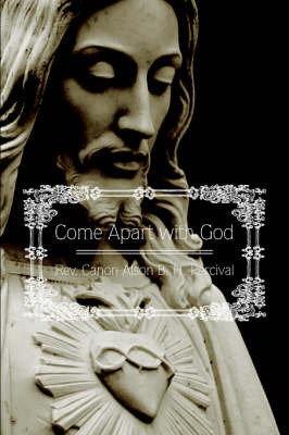 Come Apart with God by Rev. Canon Alson B. H. Percival