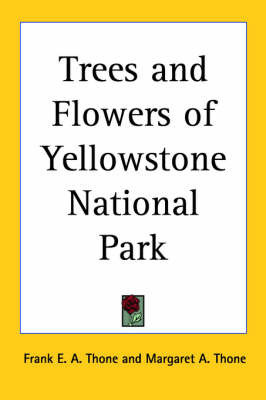 Trees and Flowers of Yellowstone National Park by Frank E. a. Thone