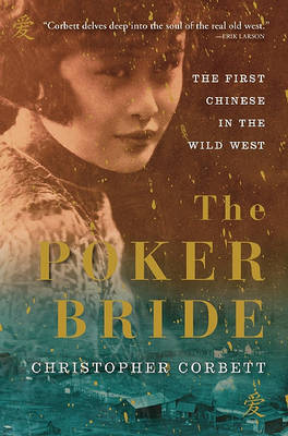 The Poker Bride: The First Chinese in the Wild West by Christopher Corbett