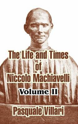 The Life and Times of Niccolo Machiavelli (Volume II) by Pasquale Villari image