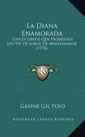 La Diana Enamorada: Cinco Libros Que Prosiguen Los VII de Jorge de Montemayor (1778) by Gaspar Gil Polo