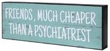 'Friends Much Cheaper' Shelf Plaque