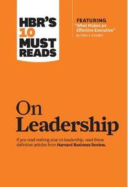 """HBR's 10 Must Reads on Leadership (with featured article """"What Makes an Effective Executive,"""" by Peter F. Drucker) by Harvard Business Review"""