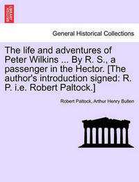 The Life and Adventures of Peter Wilkins ... by R. S., a Passenger in the Hector. [The Author's Introduction Signed: R. P. i.e. Robert Paltock.] by Robert Paltock