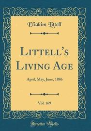 Littell's Living Age, Vol. 169 by Eliakim Littell