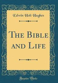 The Bible and Life (Classic Reprint) by Edwin Holt Hughes image