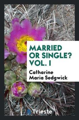 Married or Single? Vol. I by Catharine Maria Sedgwick