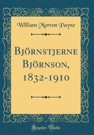 BJ�Rnstjerne BJ�Rnson, 1832-1910 (Classic Reprint) by William Morton Payne image
