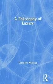 A Philosophy of Luxury by Lambert Wiesing