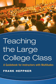 Teaching the Large College Class by Frank Heppner
