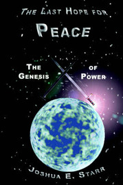 The Last Hope for Peace: The Genesis of Power by Joshua E. Starr image