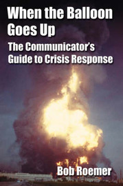 When the Balloon Goes Up: The Communicator's Guide to Crisis Response by Bob Roemer image