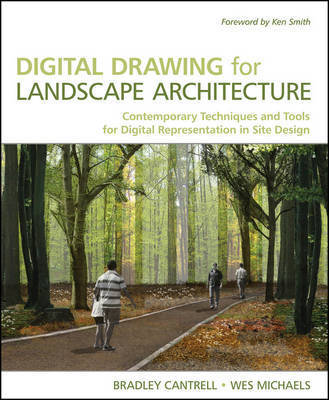 Digital Drawing for Landscape Architecture: Contemporary Techniques and Tools for Digital Representation in Site Design by Bradley Cantrell