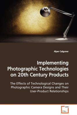 Implementing Photographic Technologies on 20th Century Products by Alper Calguner