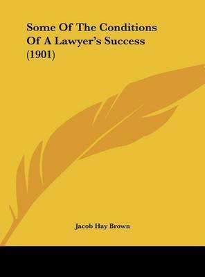 Some of the Conditions of a Lawyer's Success (1901) by Jacob Hay Brown