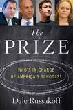 The Prize: Who's in Charge of America's Schools? by Dale Russakoff