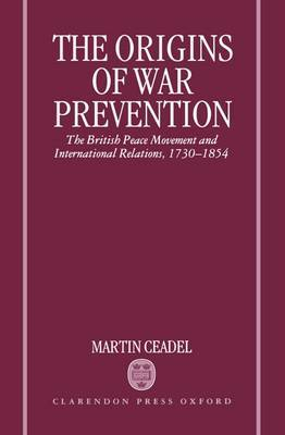 The Origins of War Prevention by Martin Ceadel image