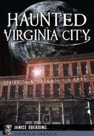 Haunted Virginia City by Janice Oberding