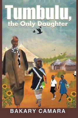 Tumbulu, the Only Daughter by Bakary Camara