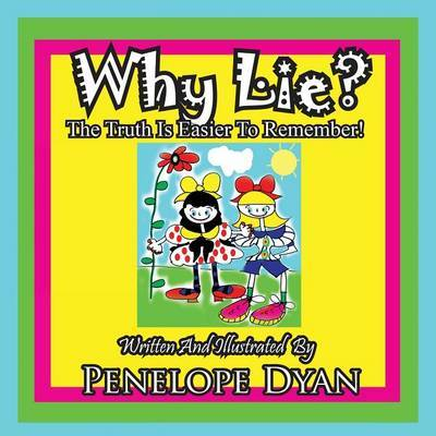 Why Lie? the Truth Is Easier to Remember! by Penelope Dyan