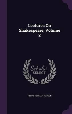 Lectures on Shakespeare, Volume 2 by Henry Norman Hudson image