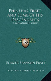 Phinehas Pratt, and Some of His Descendants: A Monologue (1897) by Eleazer Franklin Pratt