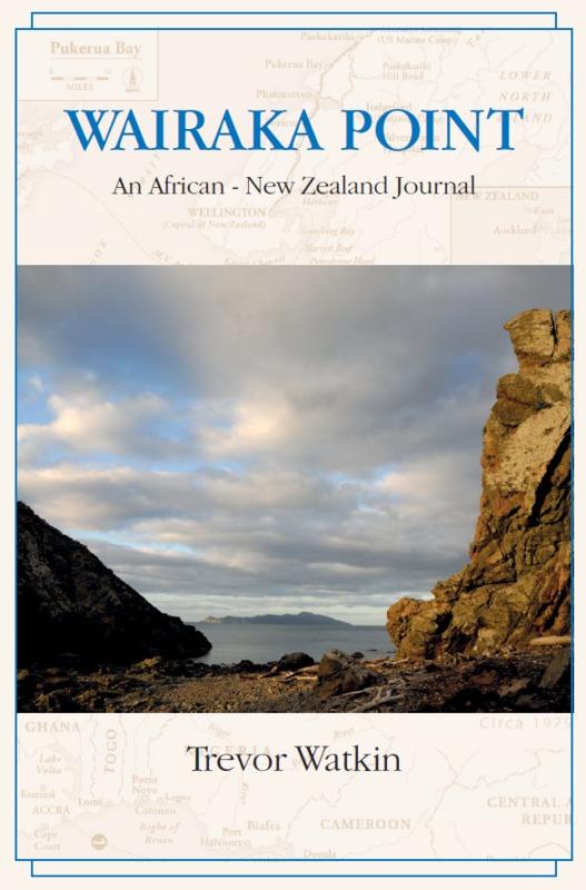 Wairaka Point: An African - New Zealand Journal by Trevor Watkin