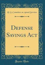 Defense Savings ACT (Classic Reprint) by U S Committee on Armed Services