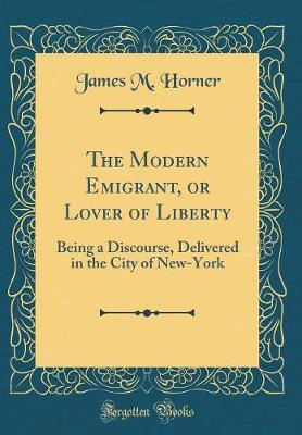 The Modern Emigrant, or Lover of Liberty by James M Horner image
