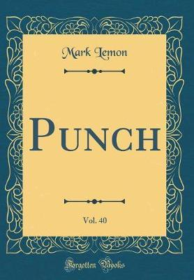 Punch, Vol. 40 (Classic Reprint) by Mark Lemon image