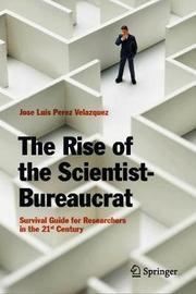 The Rise of the Scientist-Bureaucrat by Jose Luis Perez Velazquez